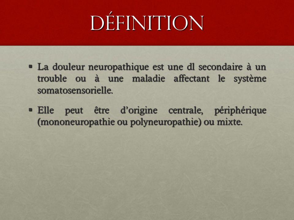 définition La douleur neuropathique est une dl secondaire à un trouble ou à une maladie affectant le système somatosensorielle.