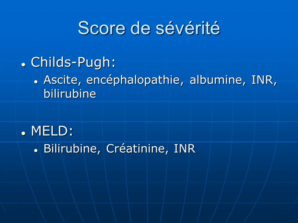 Score de sévérité Childs-Pugh: MELD: