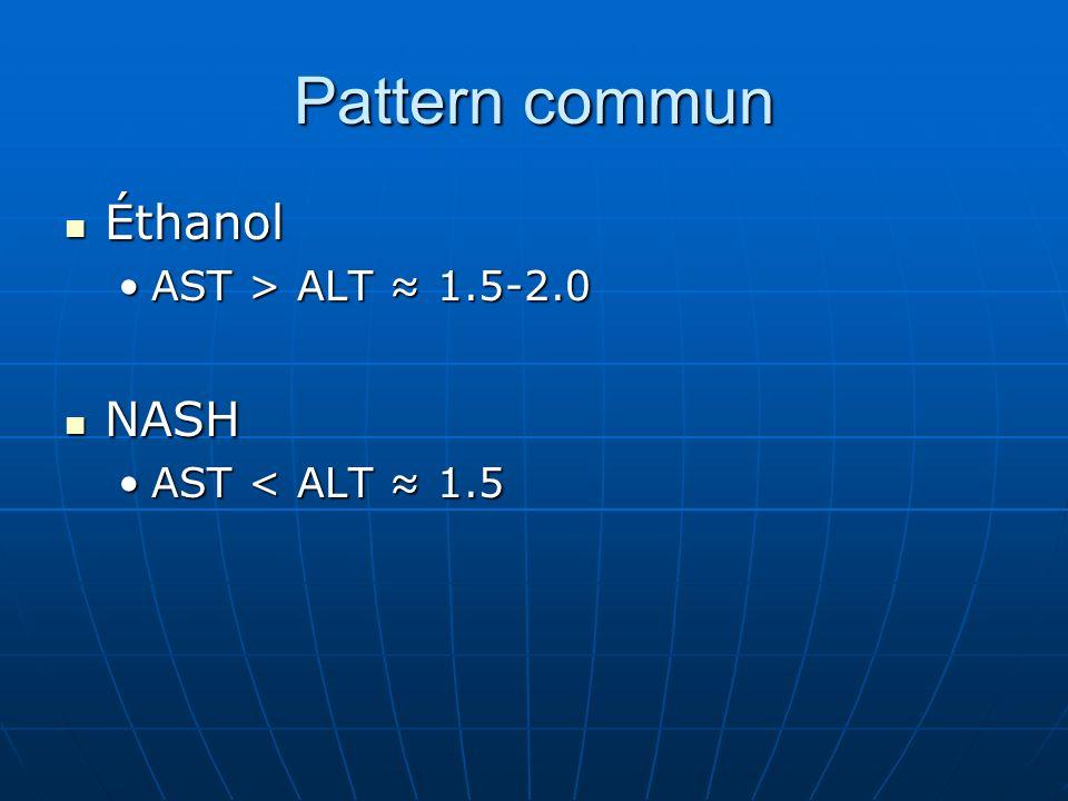 Pattern commun Éthanol AST > ALT ≈ 1.5-2.0 NASH AST < ALT ≈ 1.5