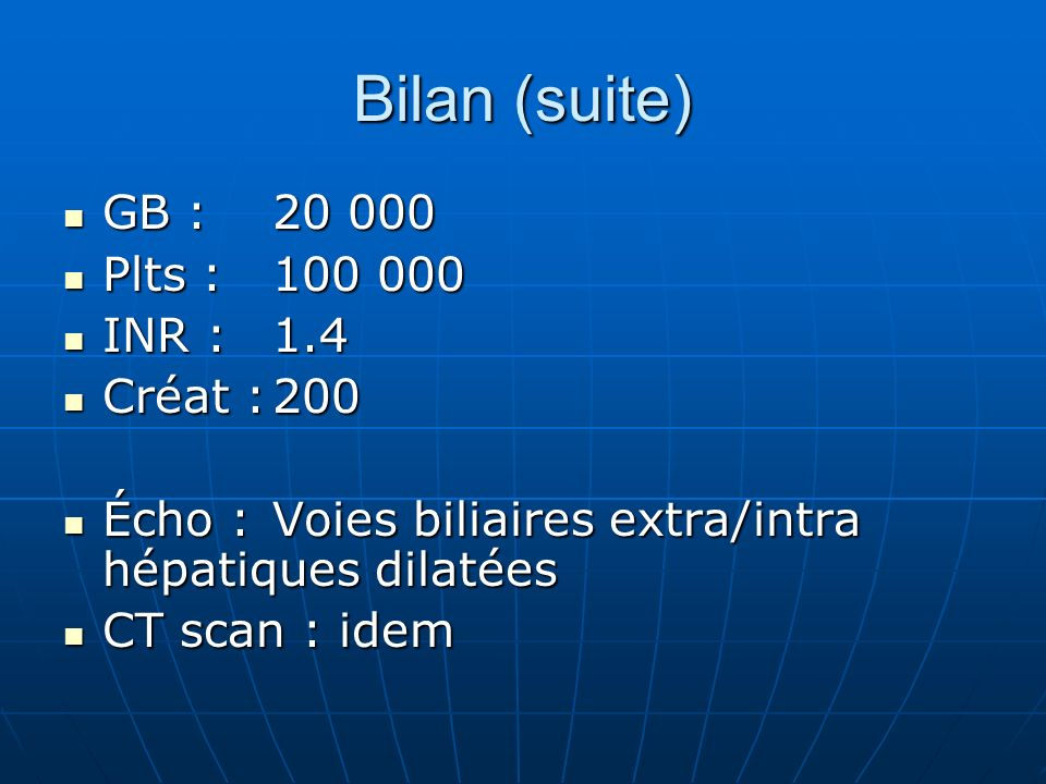 Bilan (suite) GB : 20 000 Plts : 100 000 INR : 1.4 Créat : 200