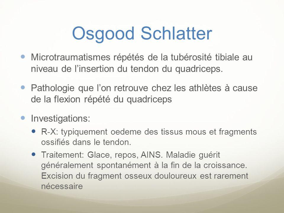 Osgood Schlatter Microtraumatismes répétés de la tubérosité tibiale au niveau de l'insertion du tendon du quadriceps.