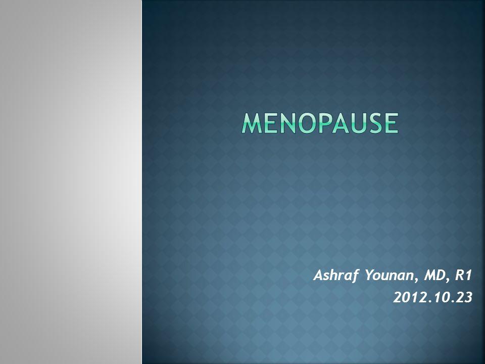 Menopause Ashraf Younan, MD, R1 2012.10.23