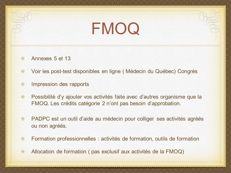 FMOQ Annexes 5 et 13. Voir les post-test disponibles en ligne ( Médecin du Québec) Congrès. Impression des rapports.