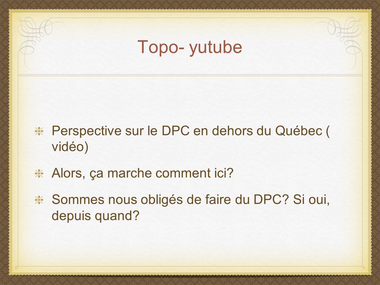 Topo- yutube Perspective sur le DPC en dehors du Québec ( vidéo)