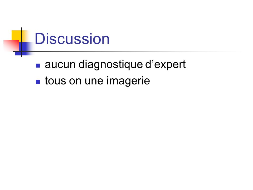 Discussion aucun diagnostique d'expert tous on une imagerie