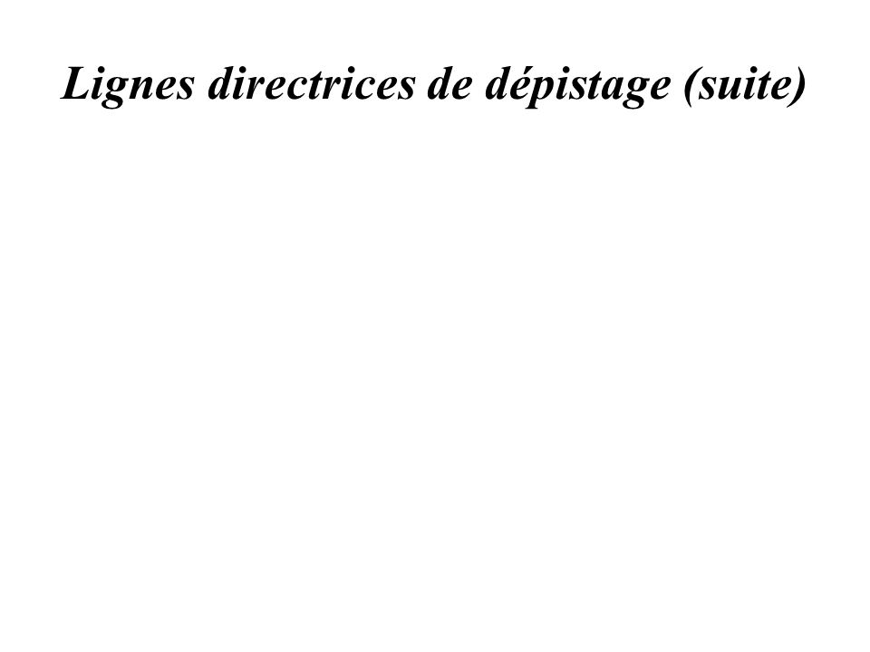 Lignes directrices de dépistage (suite)