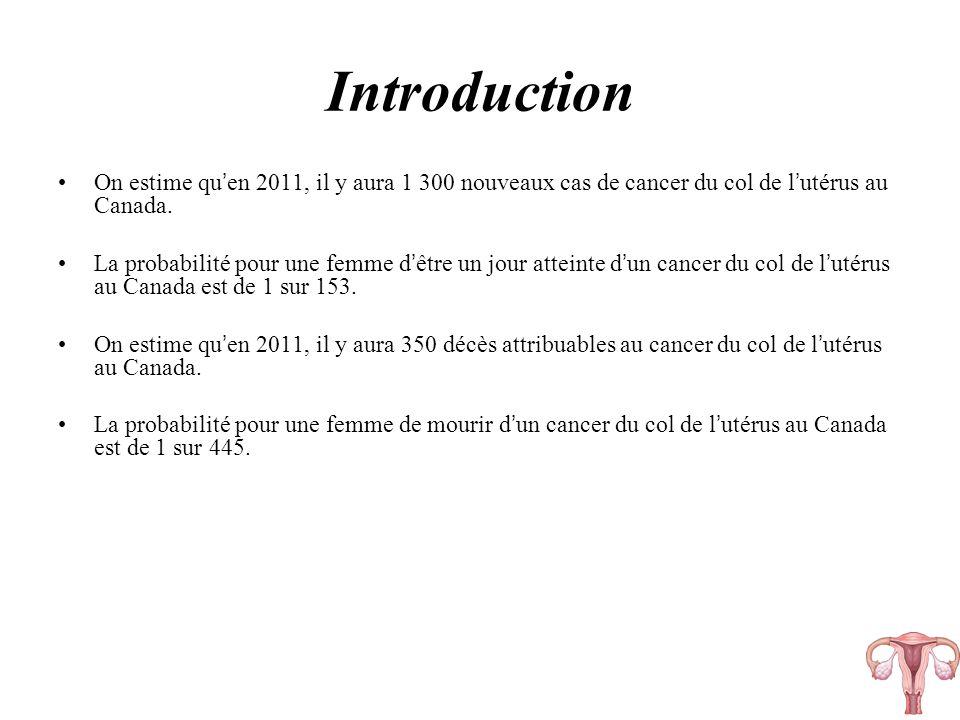 Introduction On estime qu'en 2011, il y aura 1 300 nouveaux cas de cancer du col de l'utérus au Canada.