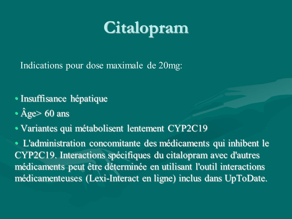 Citalopram Indications pour dose maximale de 20mg: