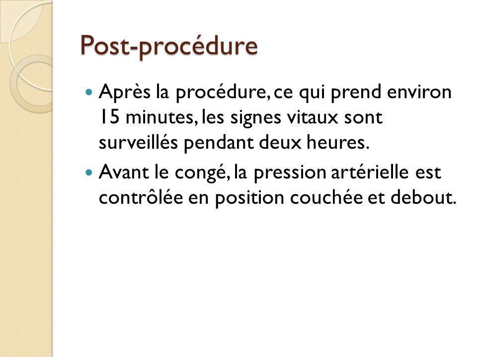 Post-procédure Après la procédure, ce qui prend environ 15 minutes, les signes vitaux sont surveillés pendant deux heures.