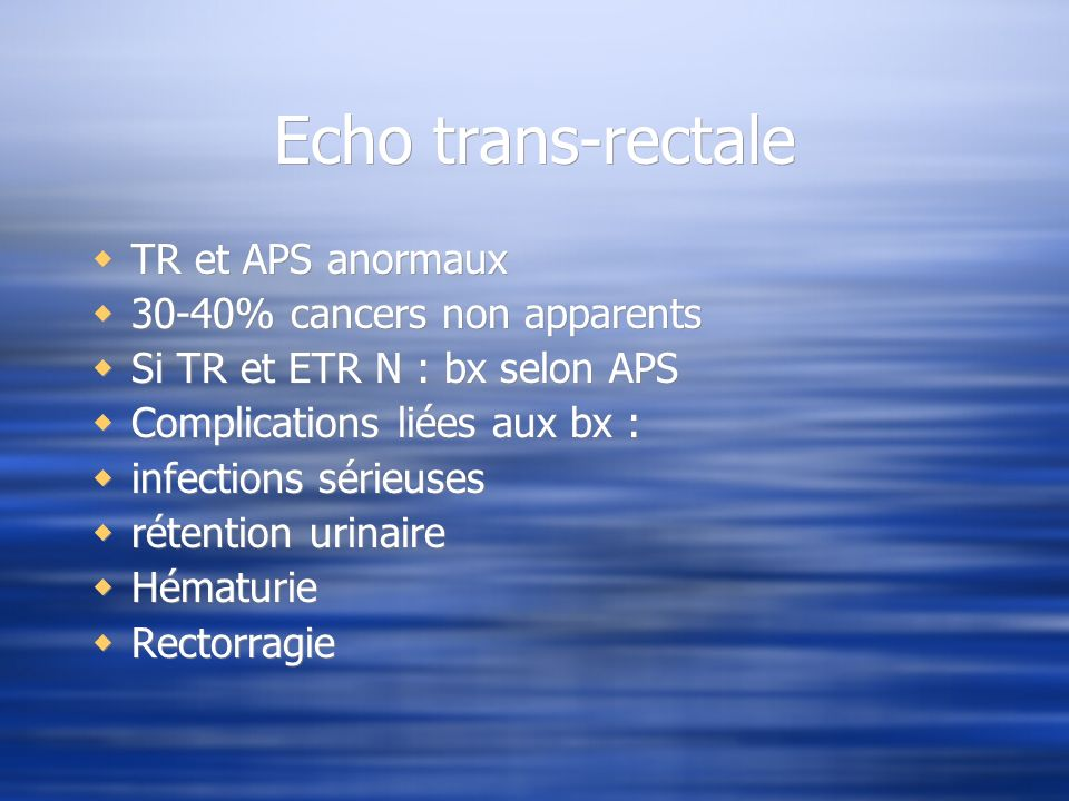 Echo trans-rectale TR et APS anormaux 30-40% cancers non apparents