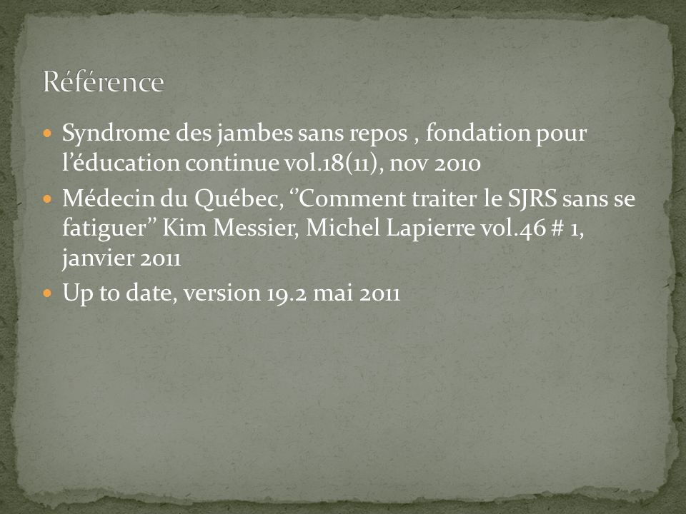 Référence Syndrome des jambes sans repos , fondation pour l'éducation continue vol.18(11), nov 2010.