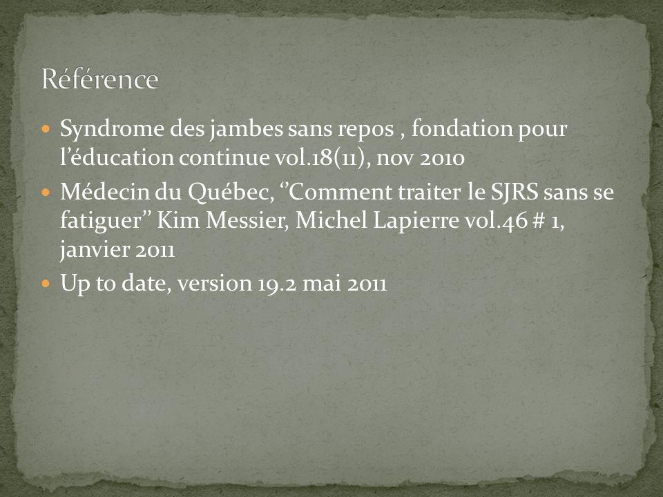 RéférenceSyndrome des jambes sans repos , fondation pour l'éducation continue vol.18(11), nov 2010.