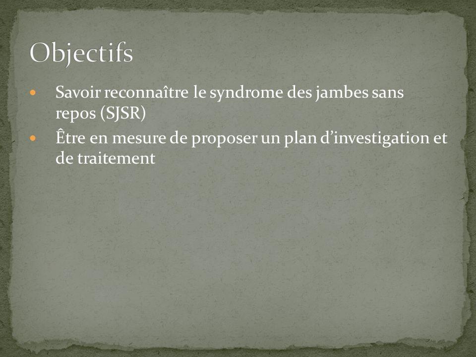 Objectifs Savoir reconnaître le syndrome des jambes sans repos (SJSR)