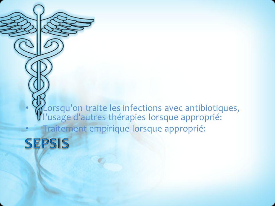Lorsqu'on traite les infections avec antibiotiques, l'usage d'autres thérapies lorsque approprié:
