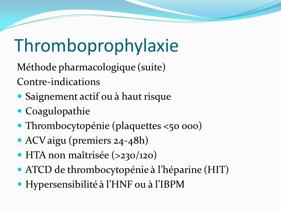 Thromboprophylaxie Méthode pharmacologique (suite) Contre-indications