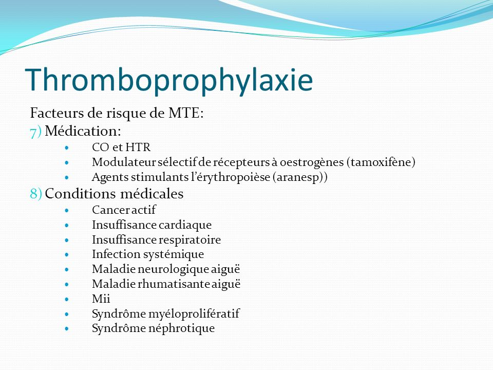 Thromboprophylaxie Facteurs de risque de MTE: Médication: