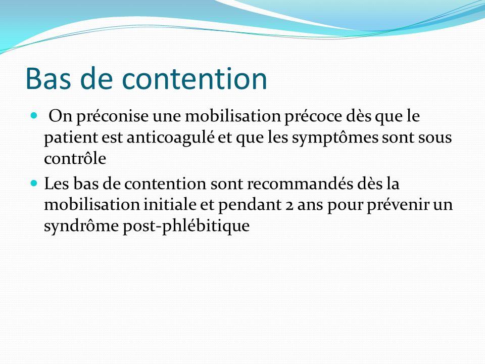 Bas de contention On préconise une mobilisation précoce dès que le patient est anticoagulé et que les symptômes sont sous contrôle.
