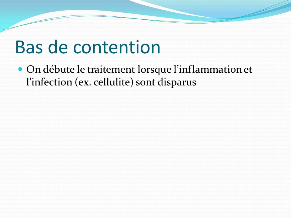 Bas de contention On débute le traitement lorsque l'inflammation et l'infection (ex.
