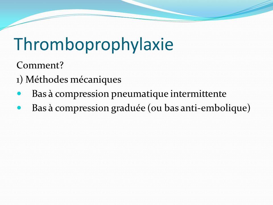Thromboprophylaxie Comment 1) Méthodes mécaniques