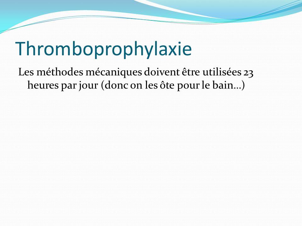 Thromboprophylaxie Les méthodes mécaniques doivent être utilisées 23 heures par jour (donc on les ôte pour le bain…)