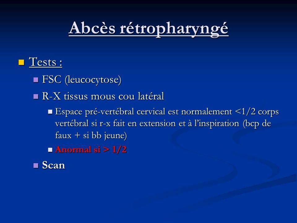 Abcès rétropharyngé Tests : FSC (leucocytose)