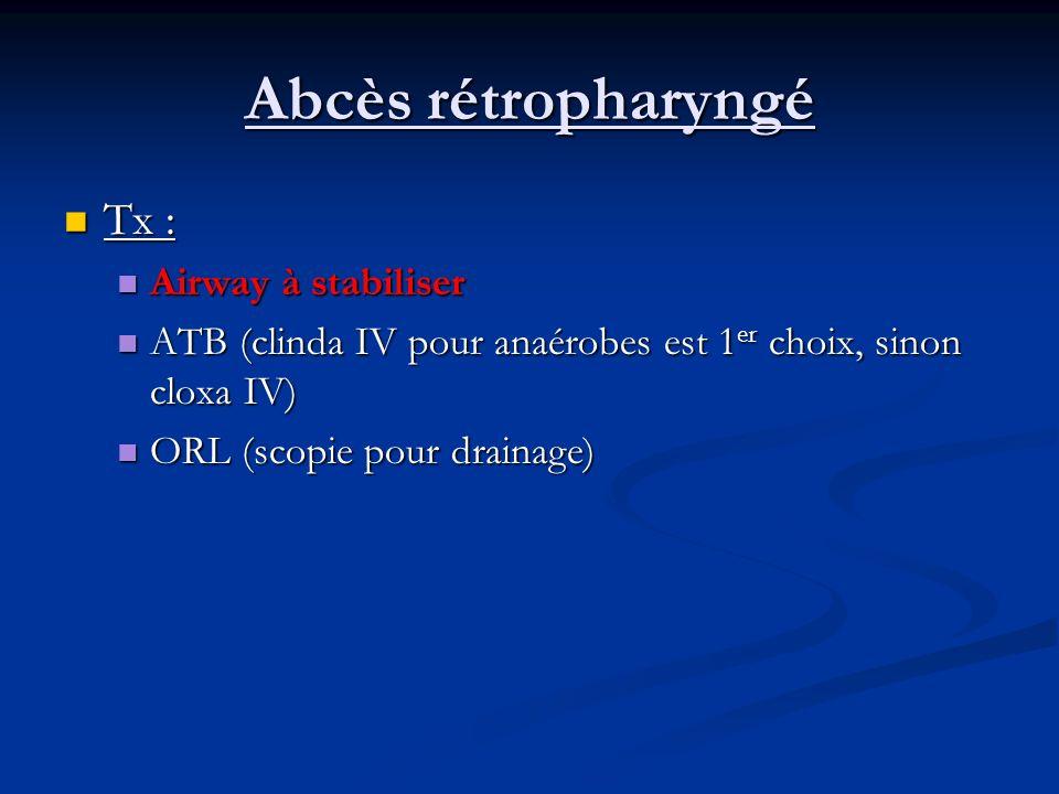Abcès rétropharyngé Tx : Airway à stabiliser