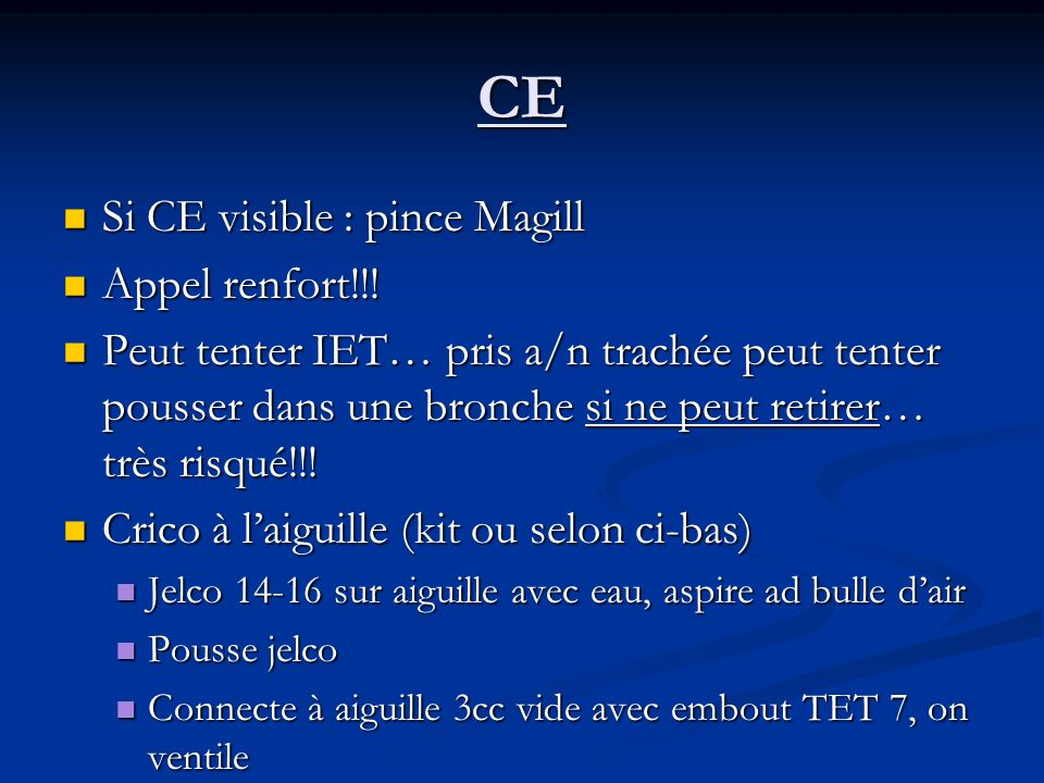 CE Si CE visible : pince Magill Appel renfort!!!