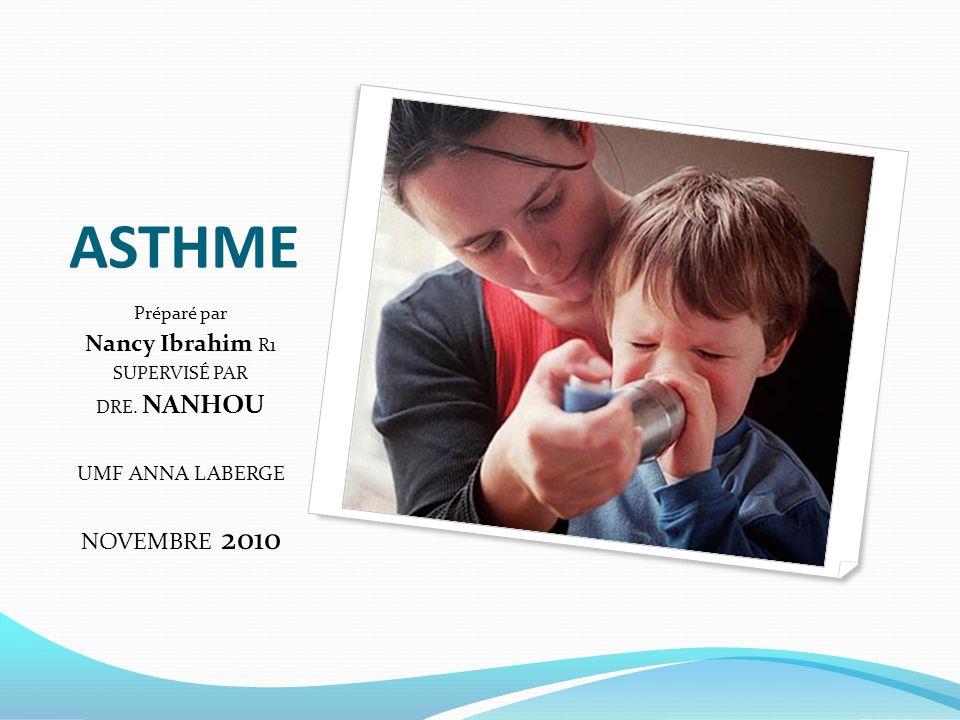 ASTHME Nancy Ibrahim R1 NOVEMBRE 2010 UMF ANNA LABERGE Préparé par