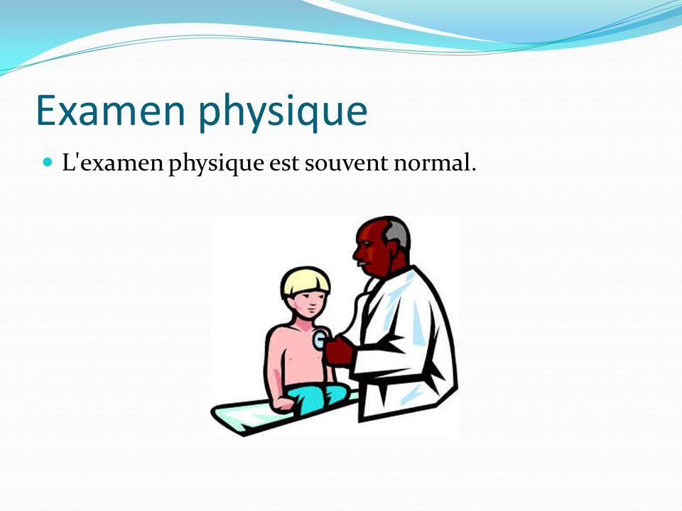 Examen physique L examen physique est souvent normal.