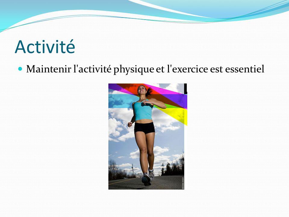 Activité Maintenir l activité physique et l exercice est essentiel