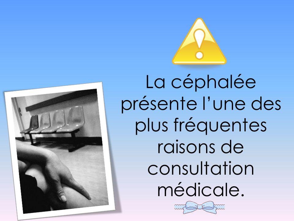 La céphalée présente l'une des plus fréquentes raisons de consultation médicale.