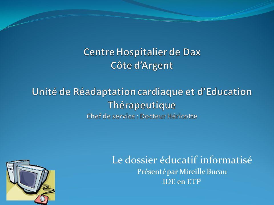 Le dossier éducatif informatisé Présenté par Mireille Bucau IDE en ETP