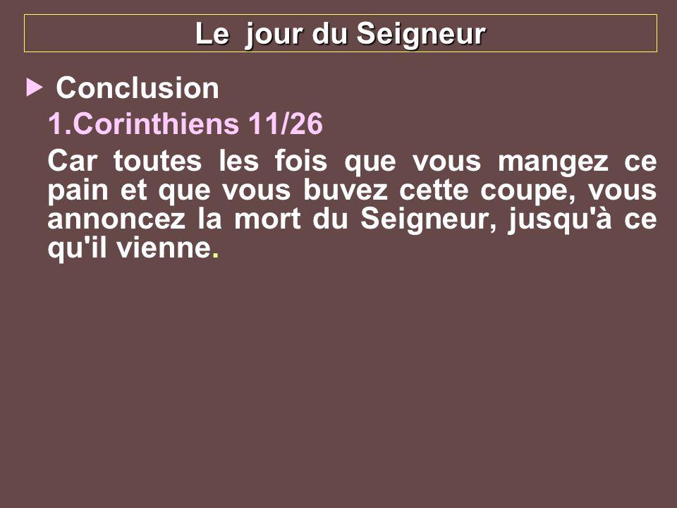 Le jour du Seigneur Conclusion. 1.Corinthiens 11/26.