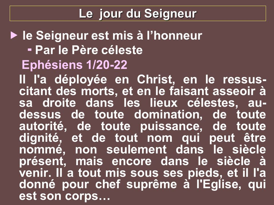 Le jour du Seigneur le Seigneur est mis à l'honneur. Par le Père céleste. Ephésiens 1/20-22.