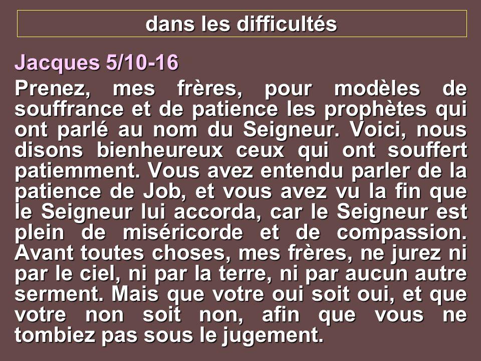 dans les difficultés Jacques 5/10-16.