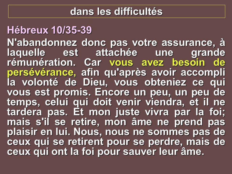 dans les difficultésHébreux 10/35-39.