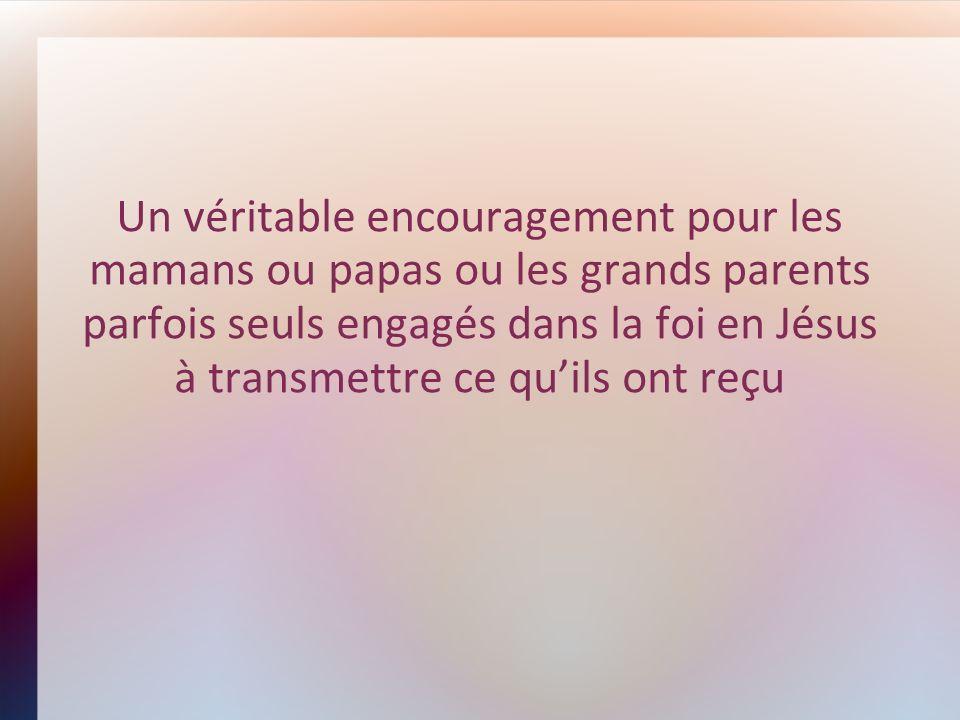 Un véritable encouragement pour les mamans ou papas ou les grands parents parfois seuls engagés dans la foi en Jésus à transmettre ce qu'ils ont reçu