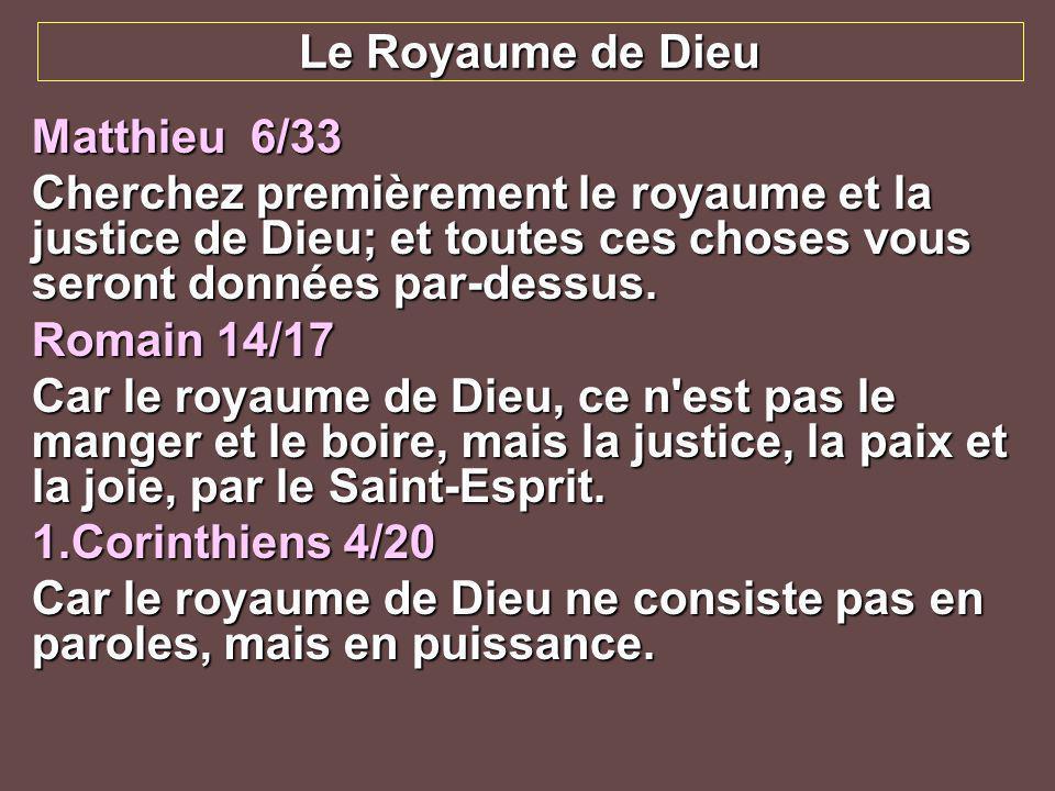 Le Royaume de DieuMatthieu 6/33. Cherchez premièrement le royaume et la justice de Dieu; et toutes ces choses vous seront données par-dessus.