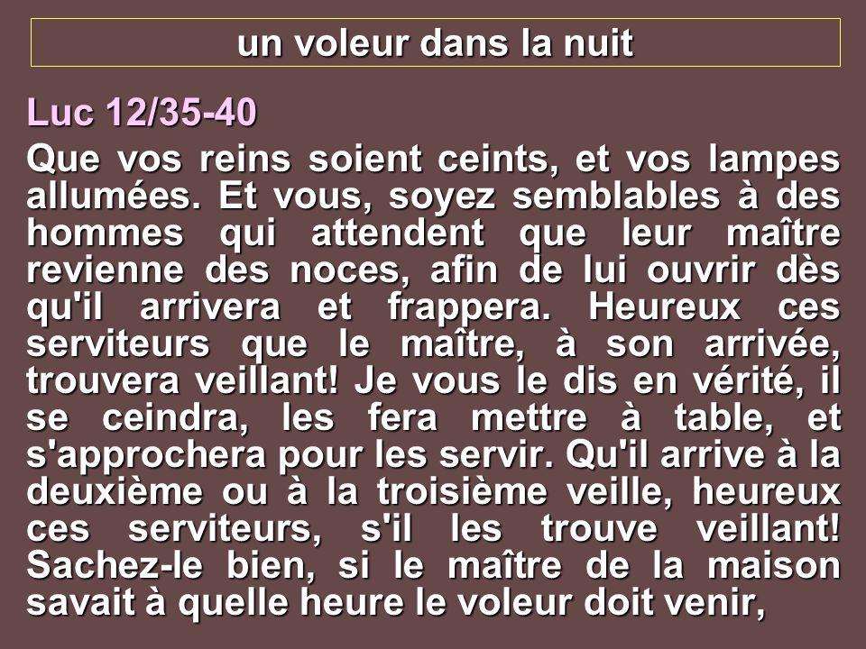 un voleur dans la nuit Luc 12/35-40.