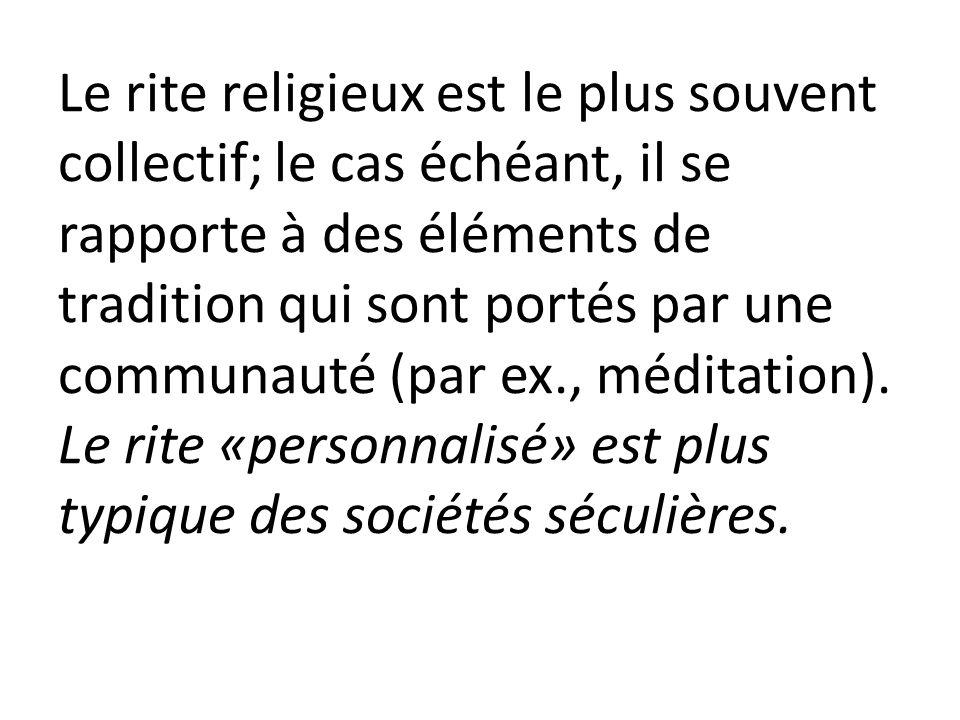 Le rite religieux est le plus souvent collectif; le cas échéant, il se rapporte à des éléments de tradition qui sont portés par une communauté (par ex., méditation).