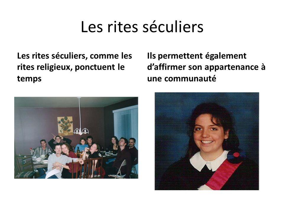 Les rites séculiers Les rites séculiers, comme les rites religieux, ponctuent le temps.