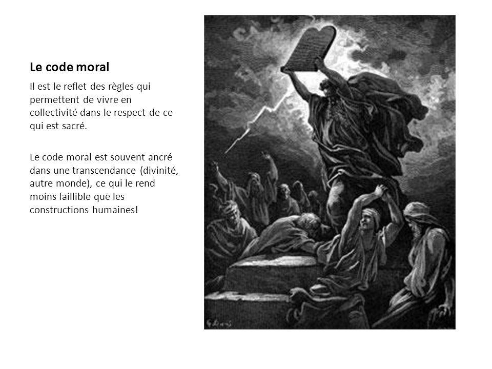 Le code moralIl est le reflet des règles qui permettent de vivre en collectivité dans le respect de ce qui est sacré.