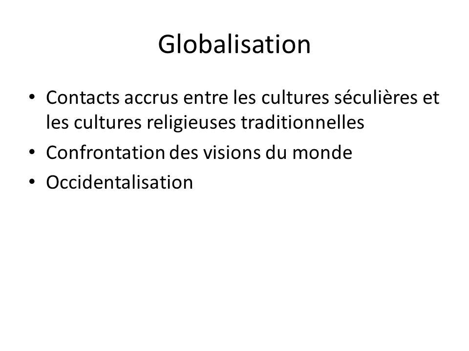 GlobalisationContacts accrus entre les cultures séculières et les cultures religieuses traditionnelles.