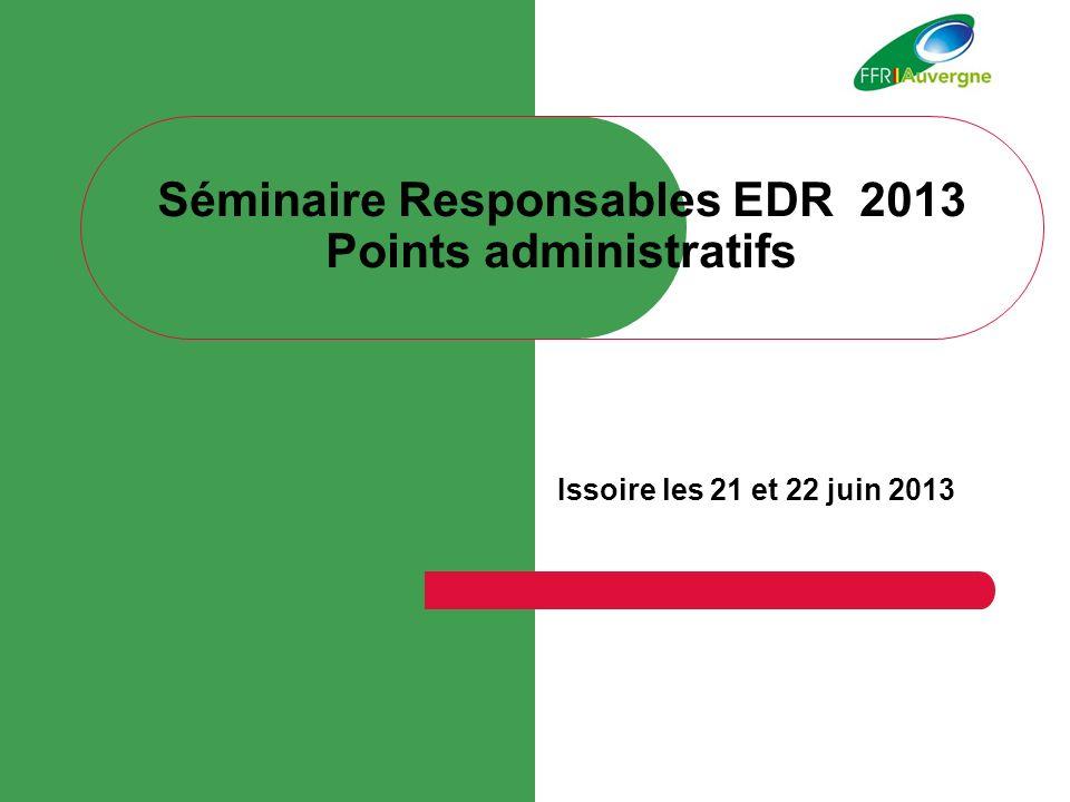 Séminaire Responsables EDR 2013 Points administratifs