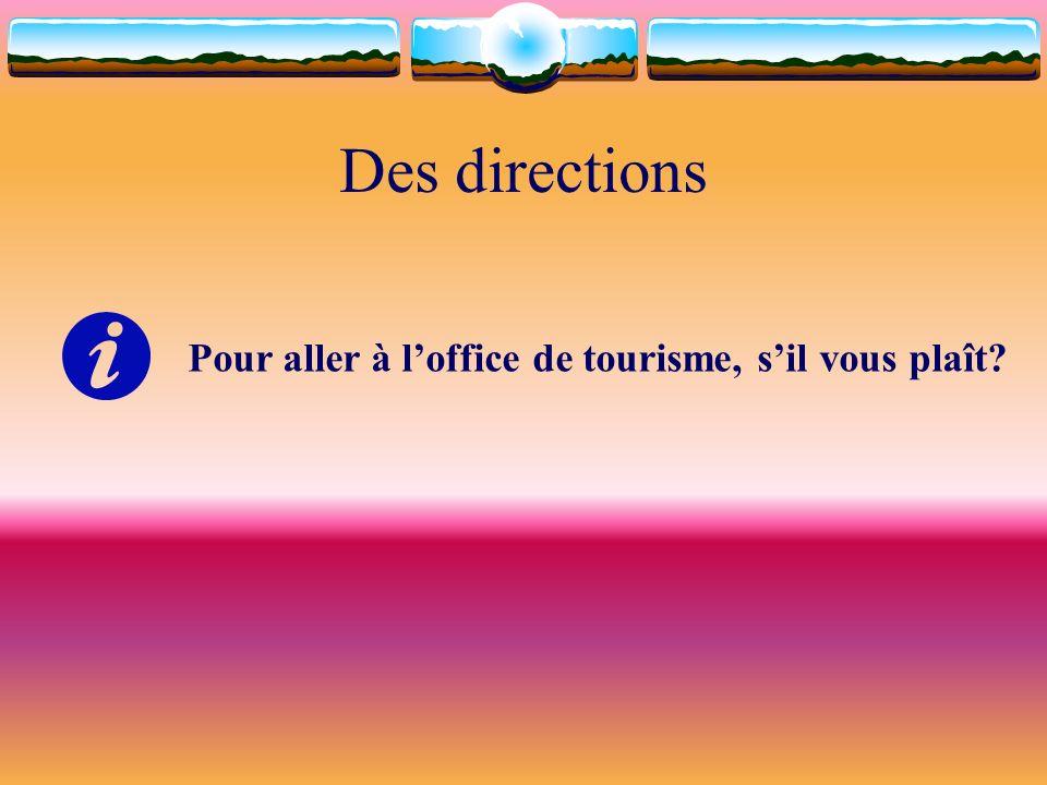 Des directions Pour aller à l'office de tourisme, s'il vous plaît