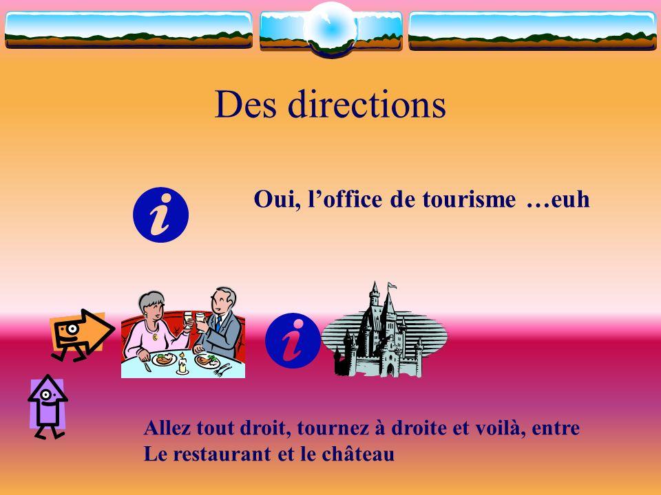 Des directions Oui, l'office de tourisme …euh