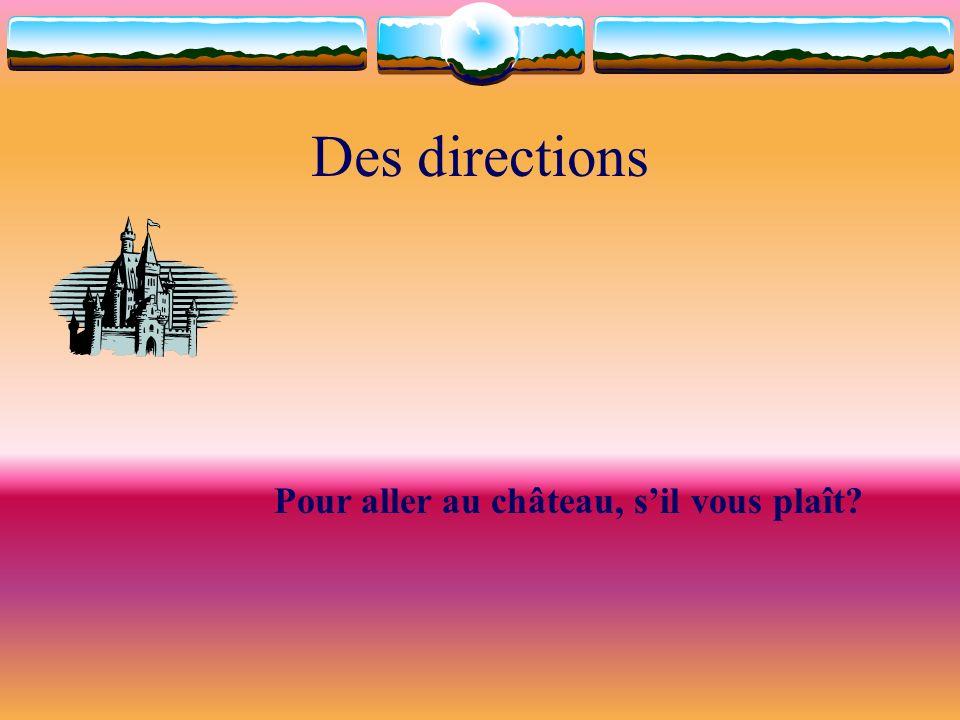 Des directions Pour aller au château, s'il vous plaît
