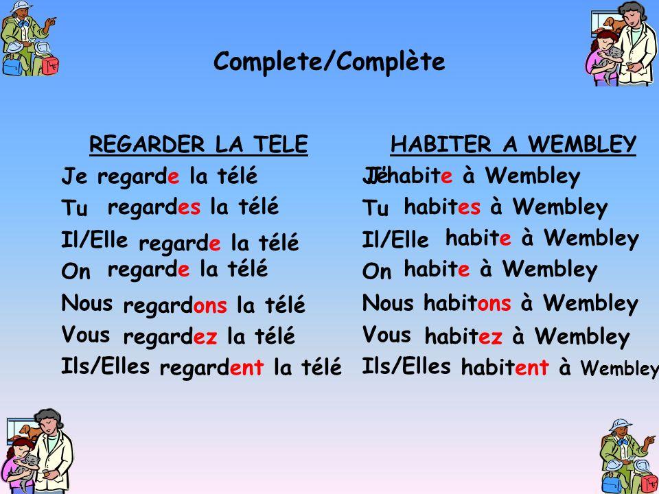 Complete/Complète REGARDER LA TELE Je regarde la télé Tu Il/Elle On