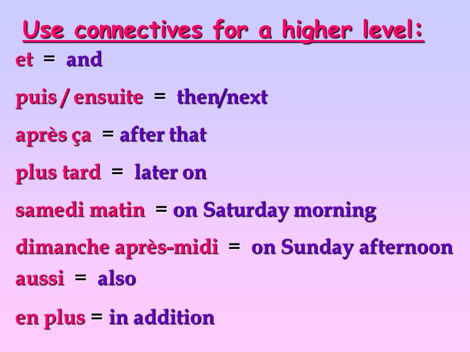 Use connectives for a higher level: