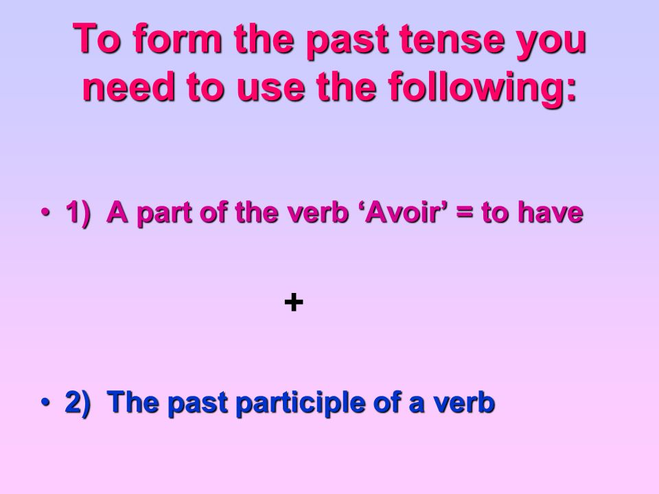 To form the past tense you need to use the following: